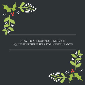 How to Select Food Service Equipment Suppliers for Restaurants